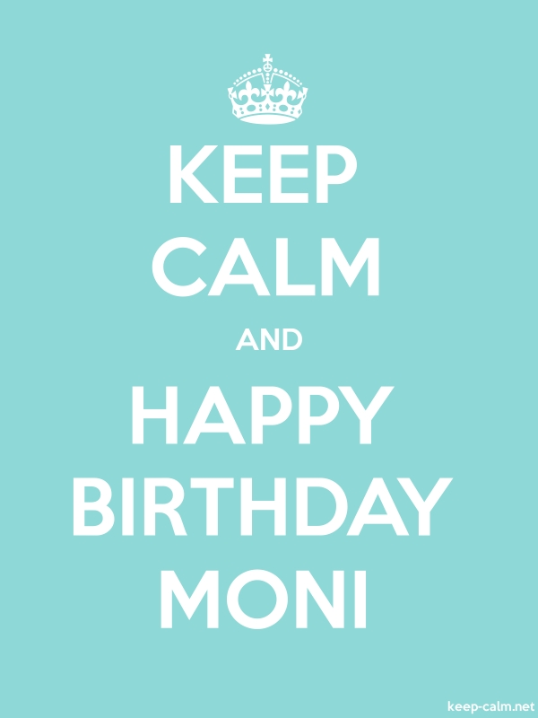 KEEP CALM AND HAPPY BIRTHDAY MONI - white/lightblue - Default (600x800)