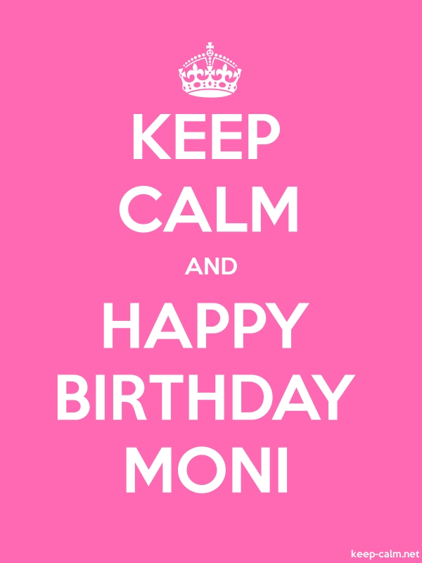 KEEP CALM AND HAPPY BIRTHDAY MONI - white/pink - Default (600x800)