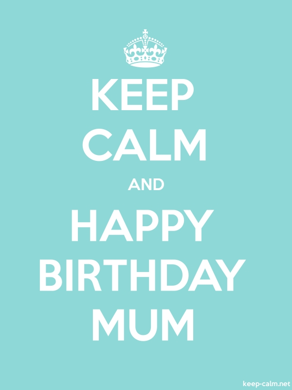 KEEP CALM AND HAPPY BIRTHDAY MUM - white/lightblue - Default (600x800)