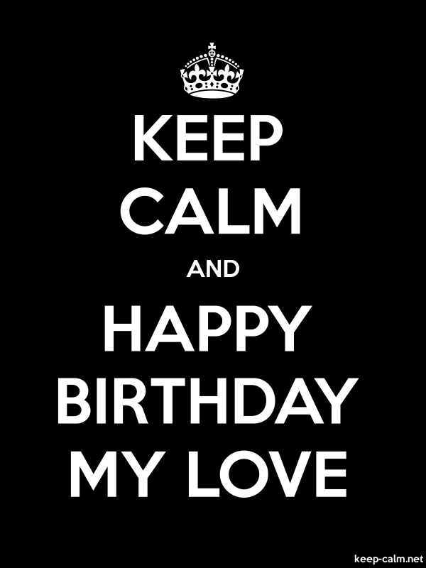 KEEP CALM AND HAPPY BIRTHDAY MY LOVE - white/black - Default (600x800)