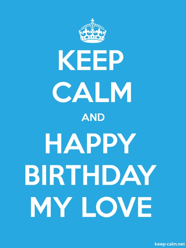 KEEP CALM AND HAPPY BIRTHDAY MY LOVE - white/blue - Default (600x800)