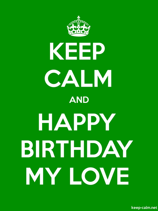 KEEP CALM AND HAPPY BIRTHDAY MY LOVE - white/green - Default (600x800)