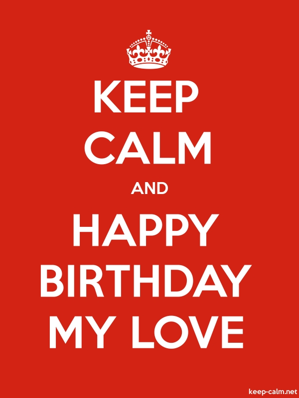 KEEP CALM AND HAPPY BIRTHDAY MY LOVE - white/red - Default (600x800)