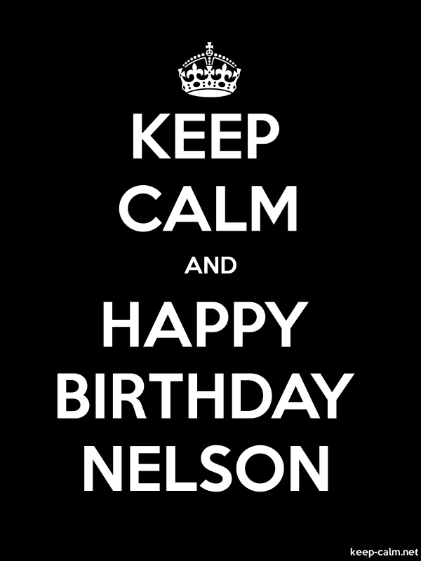 KEEP CALM AND HAPPY BIRTHDAY NELSON - white/black - Default (600x800)