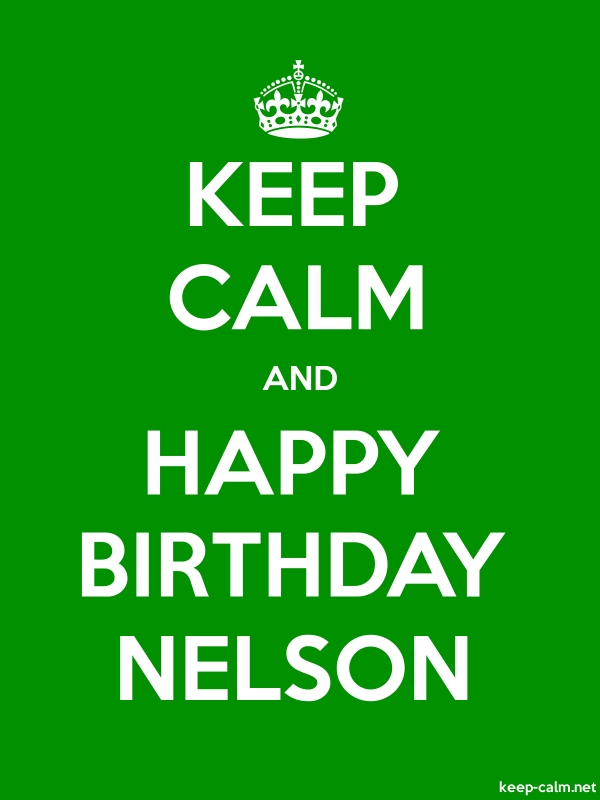 KEEP CALM AND HAPPY BIRTHDAY NELSON - white/green - Default (600x800)