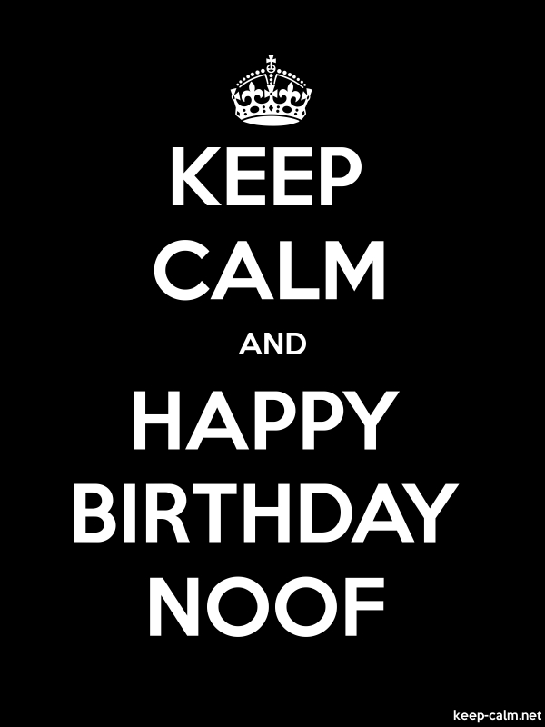 KEEP CALM AND HAPPY BIRTHDAY NOOF - white/black - Default (600x800)