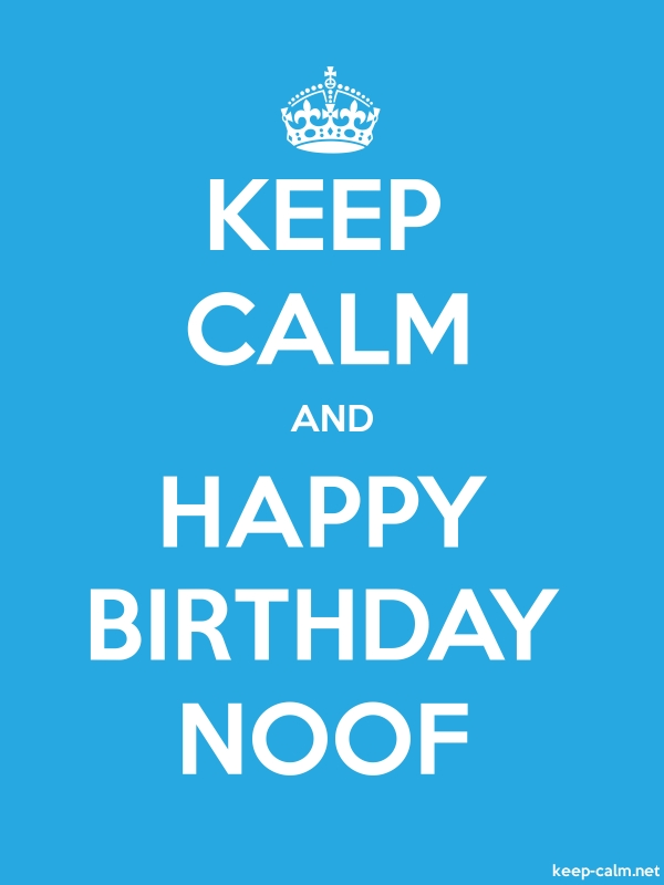 KEEP CALM AND HAPPY BIRTHDAY NOOF - white/blue - Default (600x800)