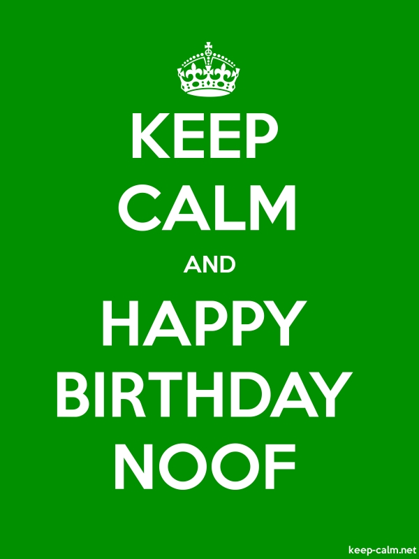 KEEP CALM AND HAPPY BIRTHDAY NOOF - white/green - Default (600x800)