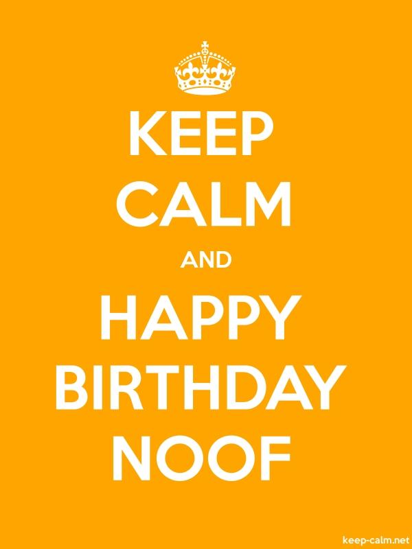 KEEP CALM AND HAPPY BIRTHDAY NOOF - white/orange - Default (600x800)