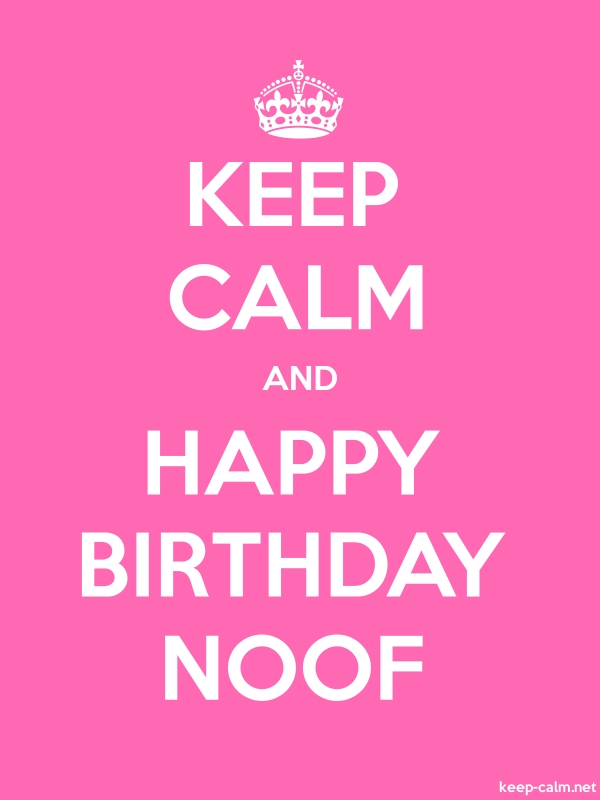 KEEP CALM AND HAPPY BIRTHDAY NOOF - white/pink - Default (600x800)