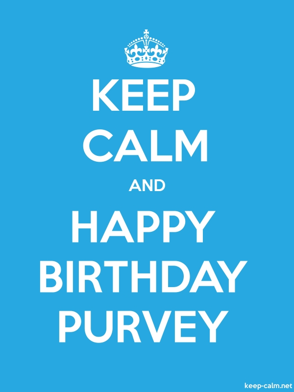 KEEP CALM AND HAPPY BIRTHDAY PURVEY - white/blue - Default (600x800)