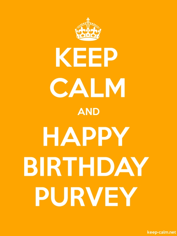 KEEP CALM AND HAPPY BIRTHDAY PURVEY - white/orange - Default (600x800)