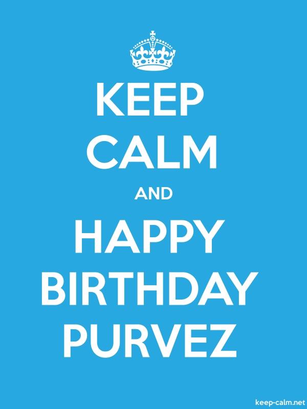KEEP CALM AND HAPPY BIRTHDAY PURVEZ - white/blue - Default (600x800)