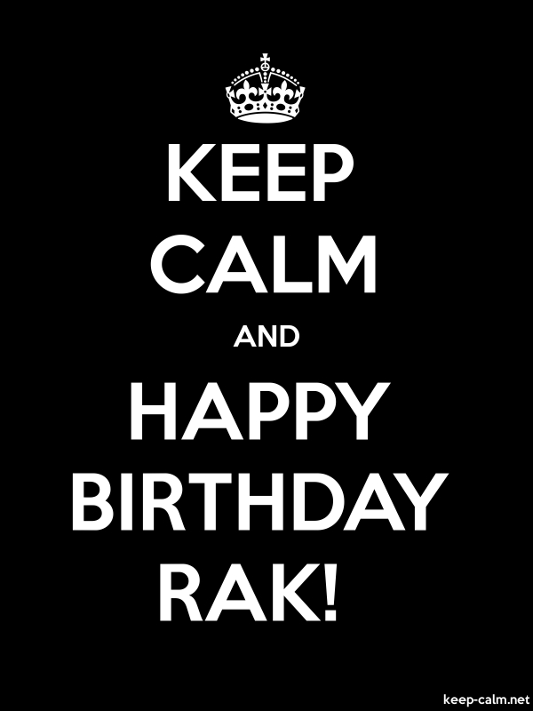 KEEP CALM AND HAPPY BIRTHDAY RAK! - white/black - Default (600x800)