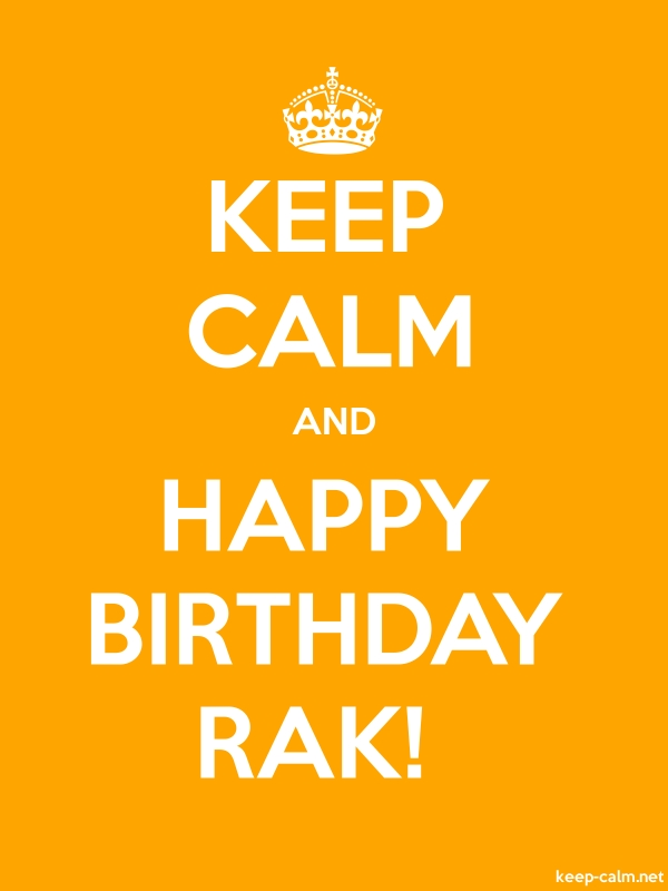 KEEP CALM AND HAPPY BIRTHDAY RAK! - white/orange - Default (600x800)