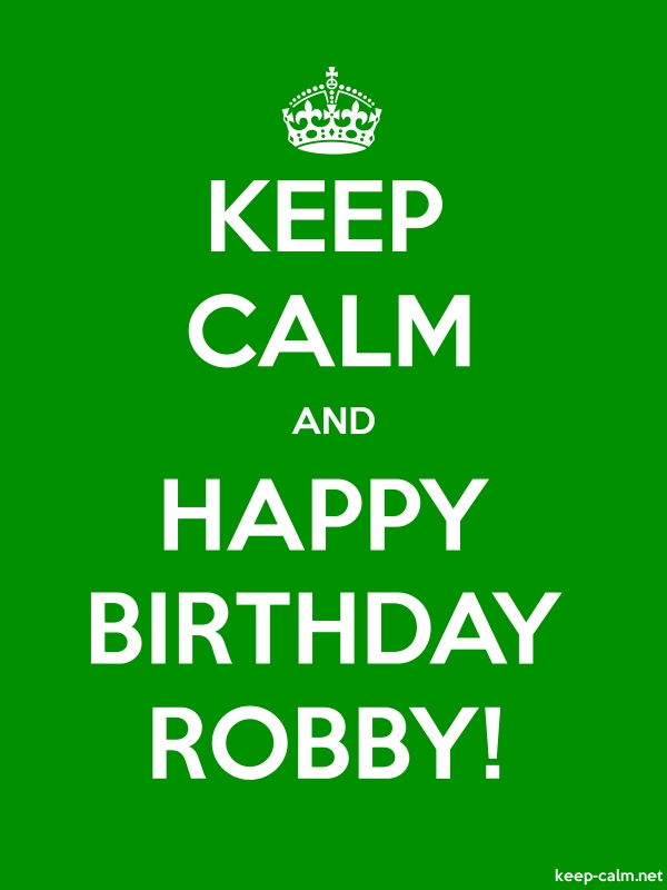 KEEP CALM AND HAPPY BIRTHDAY ROBBY! - white/green - Default (600x800)
