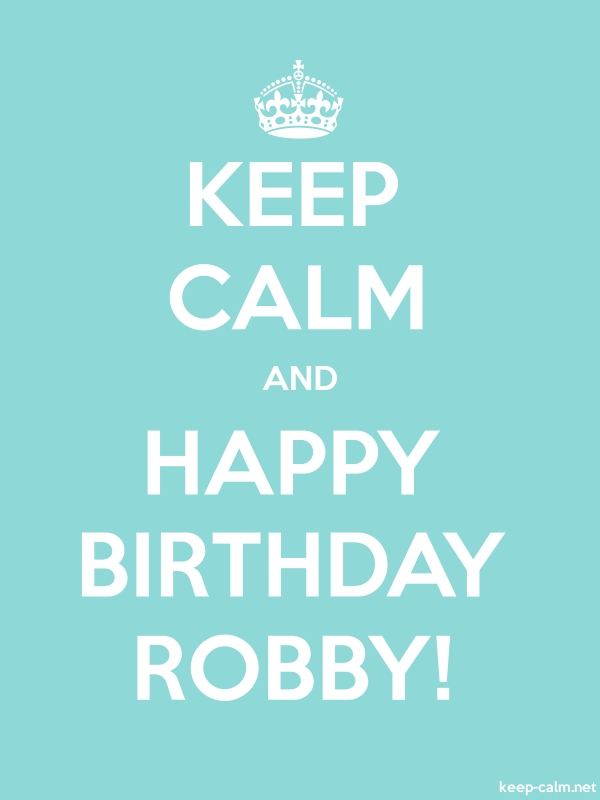KEEP CALM AND HAPPY BIRTHDAY ROBBY! - white/lightblue - Default (600x800)
