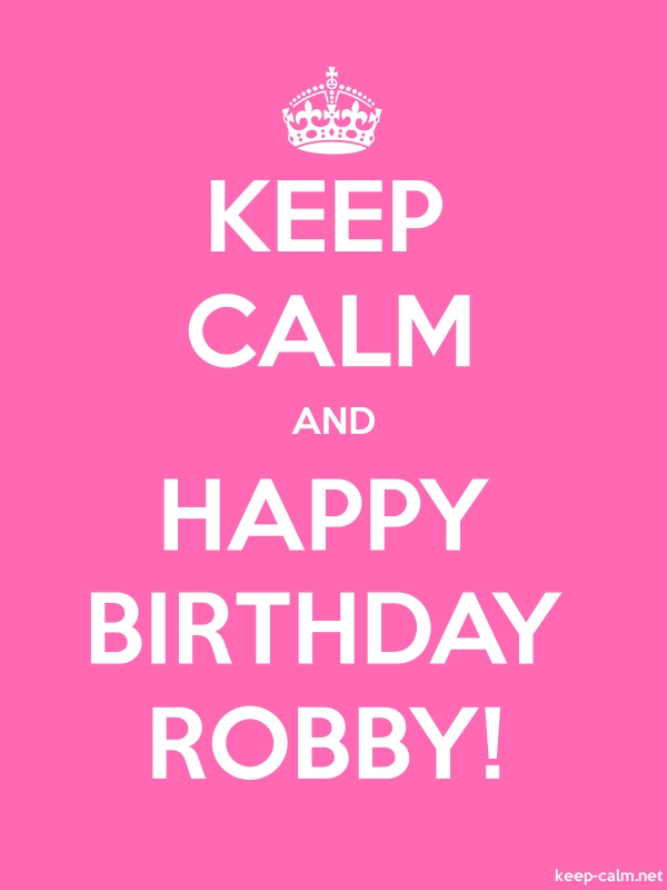 KEEP CALM AND HAPPY BIRTHDAY ROBBY! - white/pink - Default (600x800)