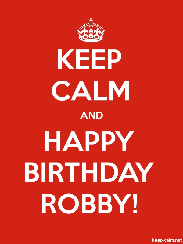 KEEP CALM AND HAPPY BIRTHDAY ROBBY! - white/red - Default (600x800)