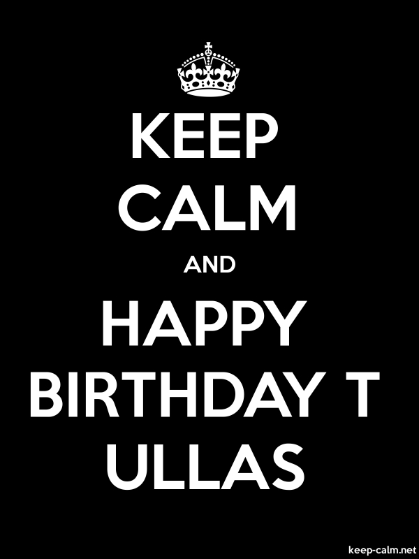 KEEP CALM AND HAPPY BIRTHDAY T ULLAS - white/black - Default (600x800)