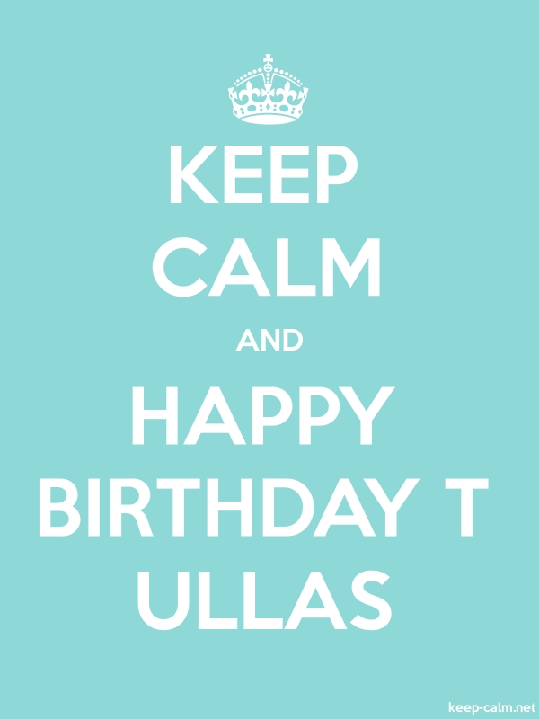 KEEP CALM AND HAPPY BIRTHDAY T ULLAS - white/lightblue - Default (600x800)