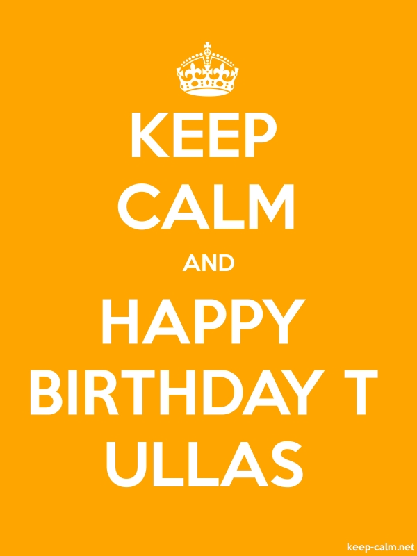 KEEP CALM AND HAPPY BIRTHDAY T ULLAS - white/orange - Default (600x800)