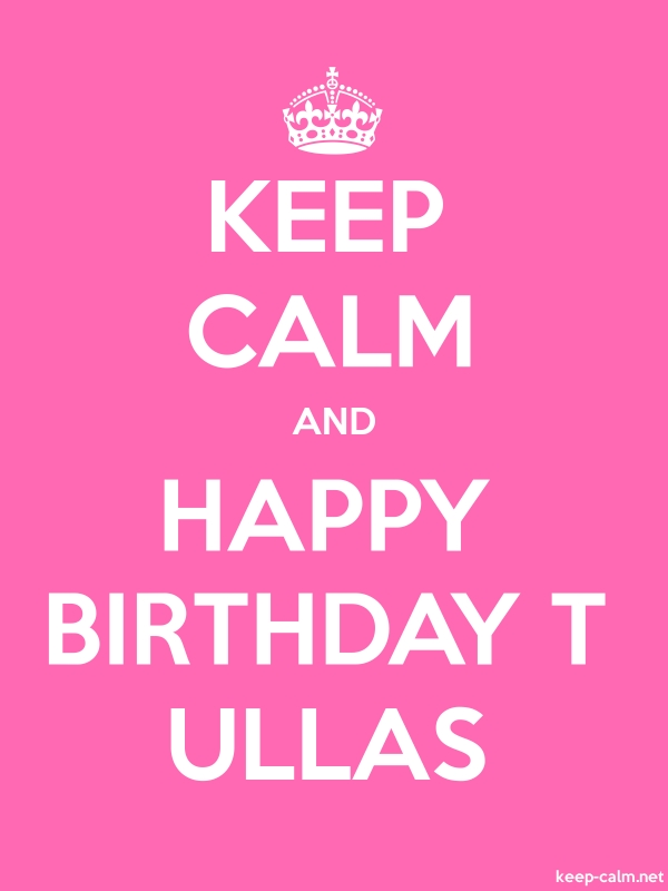 KEEP CALM AND HAPPY BIRTHDAY T ULLAS - white/pink - Default (600x800)