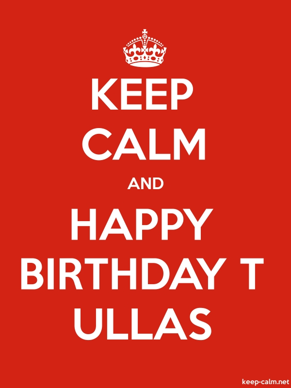 KEEP CALM AND HAPPY BIRTHDAY T ULLAS - white/red - Default (600x800)
