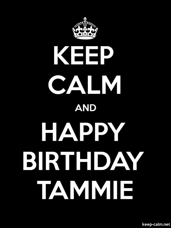 KEEP CALM AND HAPPY BIRTHDAY TAMMIE - white/black - Default (600x800)