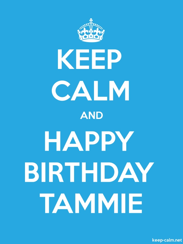KEEP CALM AND HAPPY BIRTHDAY TAMMIE - white/blue - Default (600x800)