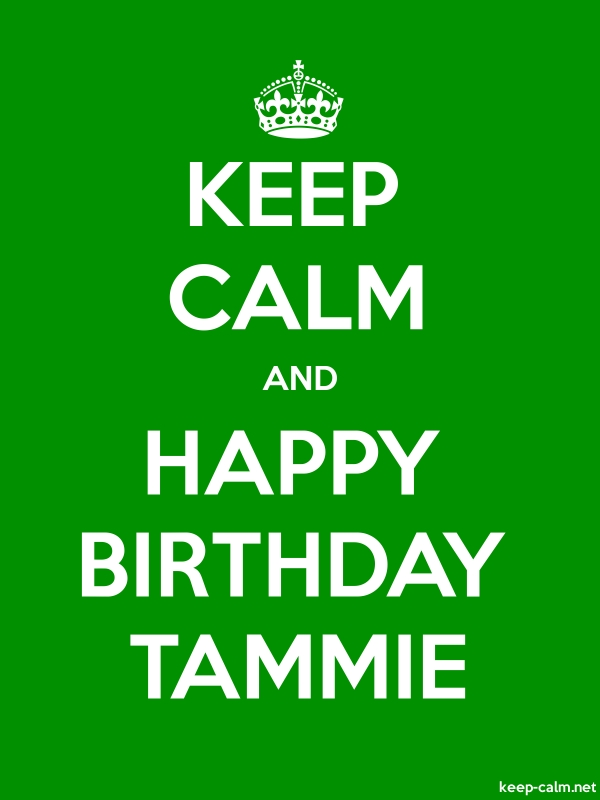 KEEP CALM AND HAPPY BIRTHDAY TAMMIE - white/green - Default (600x800)