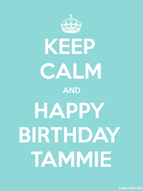 KEEP CALM AND HAPPY BIRTHDAY TAMMIE - white/lightblue - Default (600x800)