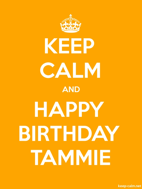 KEEP CALM AND HAPPY BIRTHDAY TAMMIE - white/orange - Default (600x800)