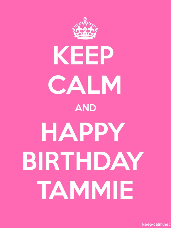 KEEP CALM AND HAPPY BIRTHDAY TAMMIE - white/pink - Default (600x800)