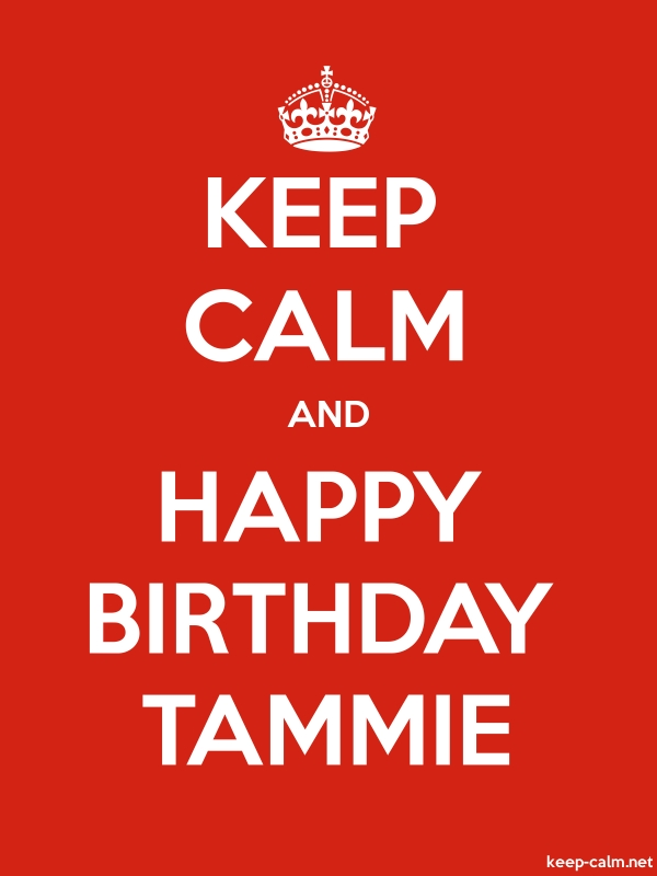 KEEP CALM AND HAPPY BIRTHDAY TAMMIE - white/red - Default (600x800)