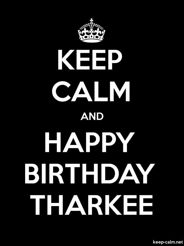 KEEP CALM AND HAPPY BIRTHDAY THARKEE - white/black - Default (600x800)