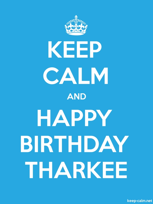 KEEP CALM AND HAPPY BIRTHDAY THARKEE - white/blue - Default (600x800)