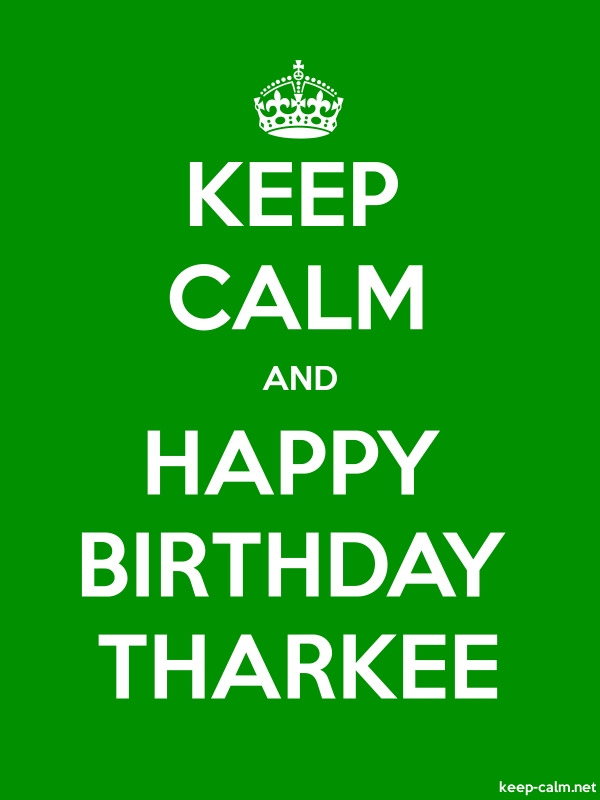 KEEP CALM AND HAPPY BIRTHDAY THARKEE - white/green - Default (600x800)