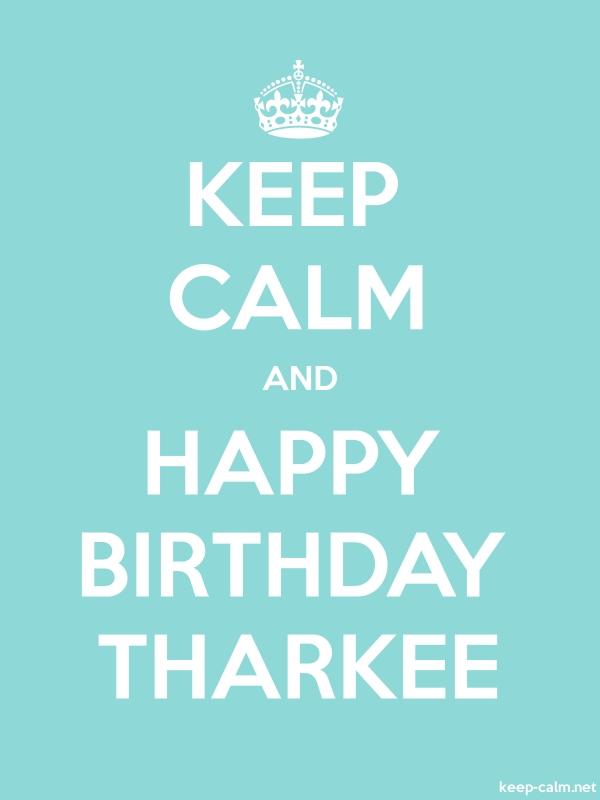 KEEP CALM AND HAPPY BIRTHDAY THARKEE - white/lightblue - Default (600x800)