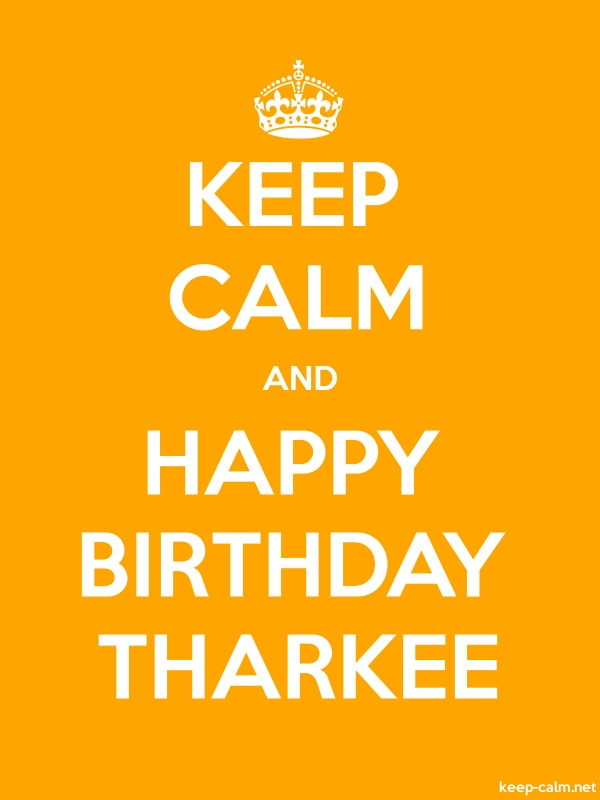 KEEP CALM AND HAPPY BIRTHDAY THARKEE - white/orange - Default (600x800)