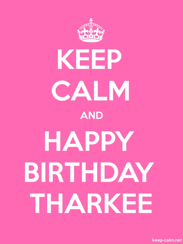 KEEP CALM AND HAPPY BIRTHDAY THARKEE - white/pink - Default (600x800)