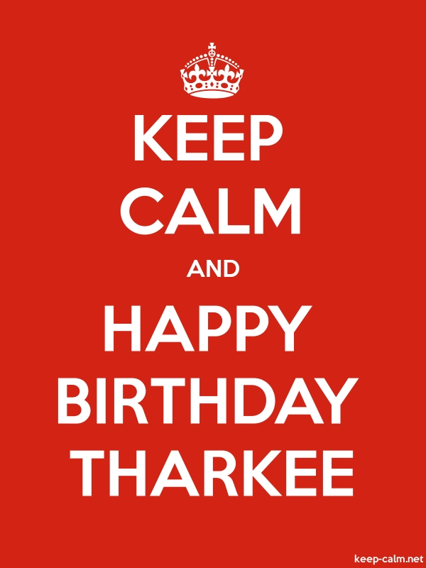 KEEP CALM AND HAPPY BIRTHDAY THARKEE - white/red - Default (600x800)