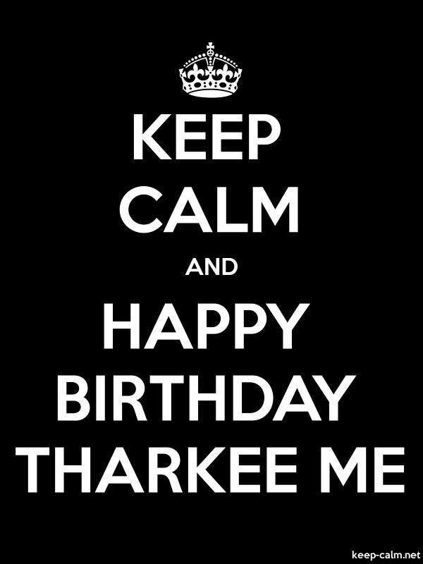 KEEP CALM AND HAPPY BIRTHDAY THARKEE ME - white/black - Default (600x800)