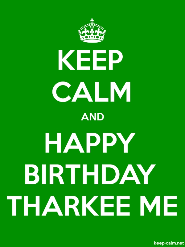 KEEP CALM AND HAPPY BIRTHDAY THARKEE ME - white/green - Default (600x800)