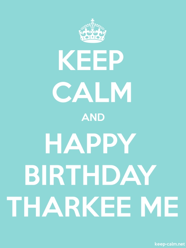 KEEP CALM AND HAPPY BIRTHDAY THARKEE ME - white/lightblue - Default (600x800)