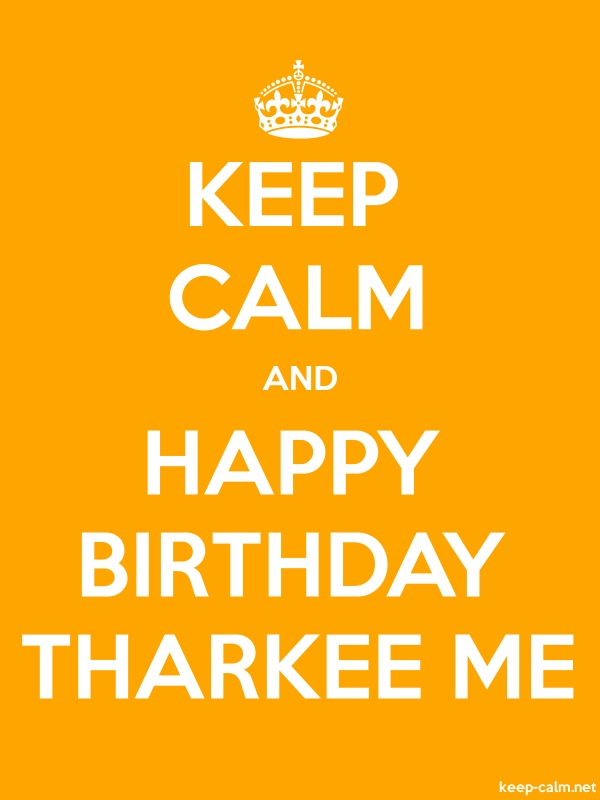 KEEP CALM AND HAPPY BIRTHDAY THARKEE ME - white/orange - Default (600x800)