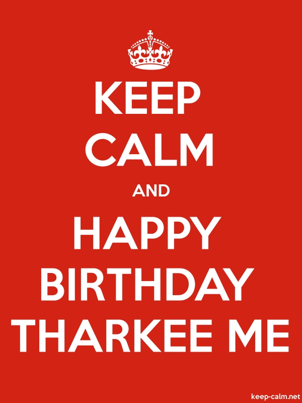 KEEP CALM AND HAPPY BIRTHDAY THARKEE ME - white/red - Default (600x800)