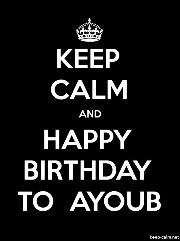 KEEP CALM AND HAPPY BIRTHDAY TO  AYOUB - white/black - Default (600x800)