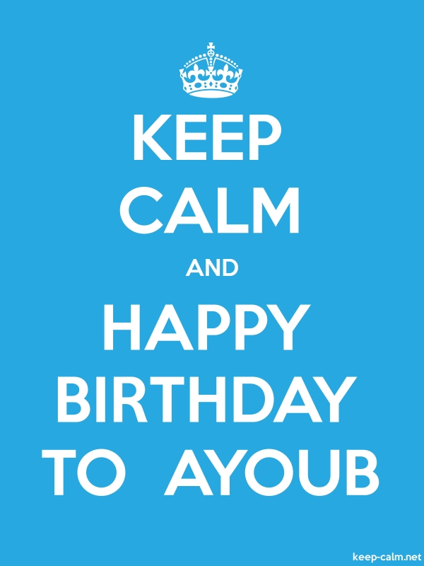 KEEP CALM AND HAPPY BIRTHDAY TO  AYOUB - white/blue - Default (600x800)
