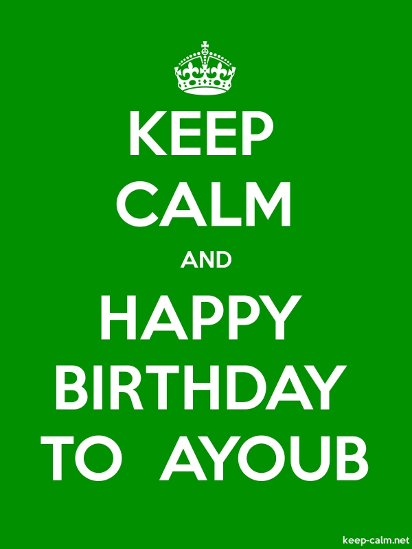 KEEP CALM AND HAPPY BIRTHDAY TO  AYOUB - white/green - Default (600x800)